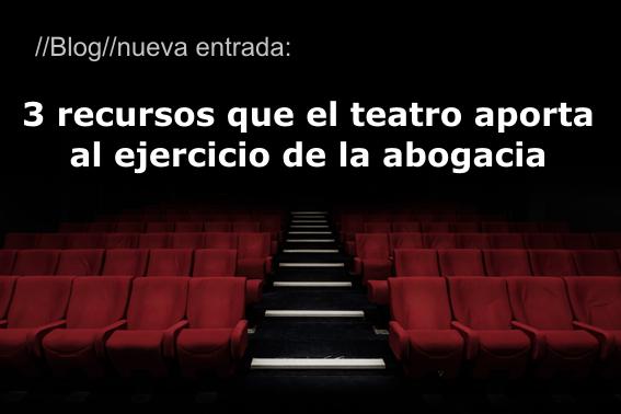 3 recursos que el teatro aporta al ejercicio de la abogacía